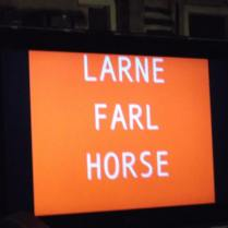 "Old favourite, ""LARNE FARL HORSE"", Safehouse Art Gallery to LOFT, 2009 - ?"